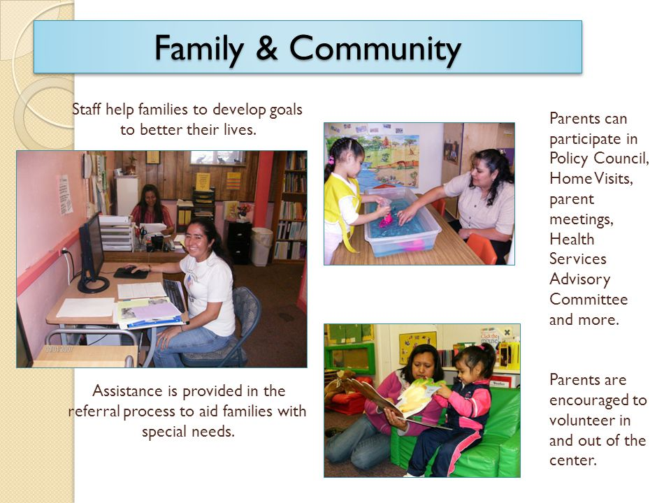 Family & Community Staff help families to develop goals to better their lives.
