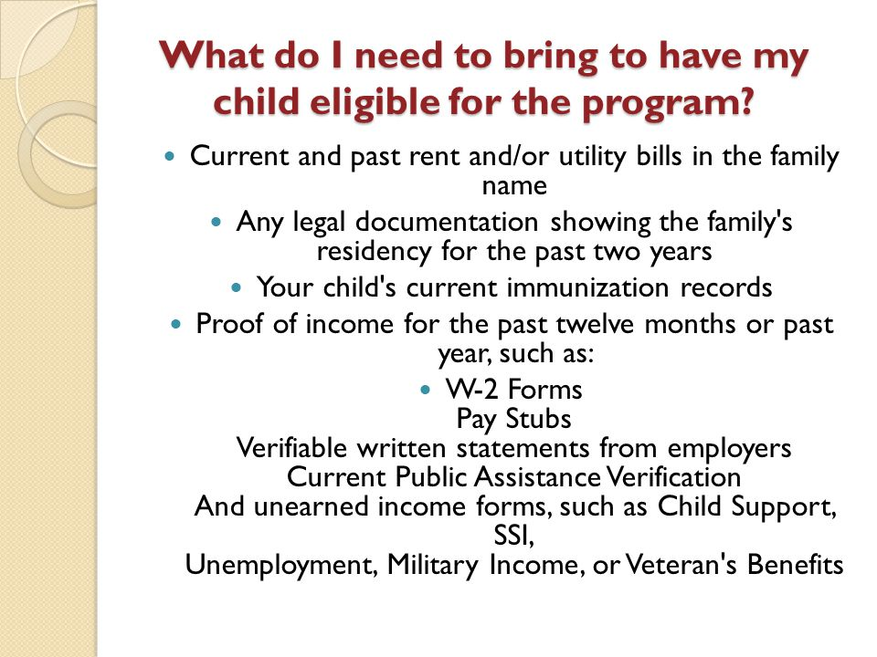 What do I need to bring to have my child eligible for the program.