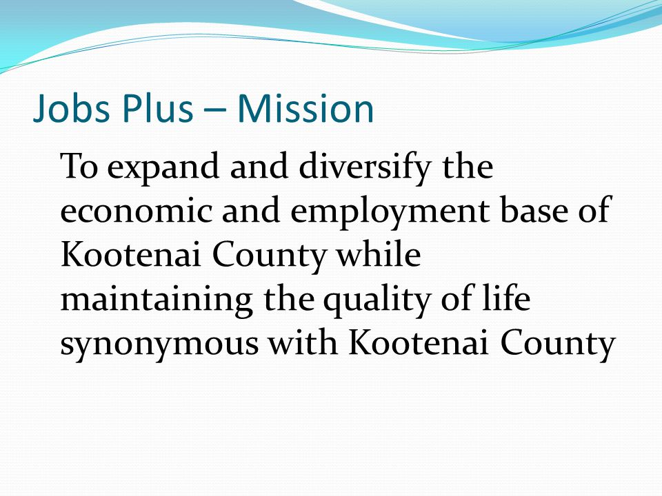 Jobs Plus – Mission To expand and diversify the economic and employment base of Kootenai County while maintaining the quality of life synonymous with Kootenai County