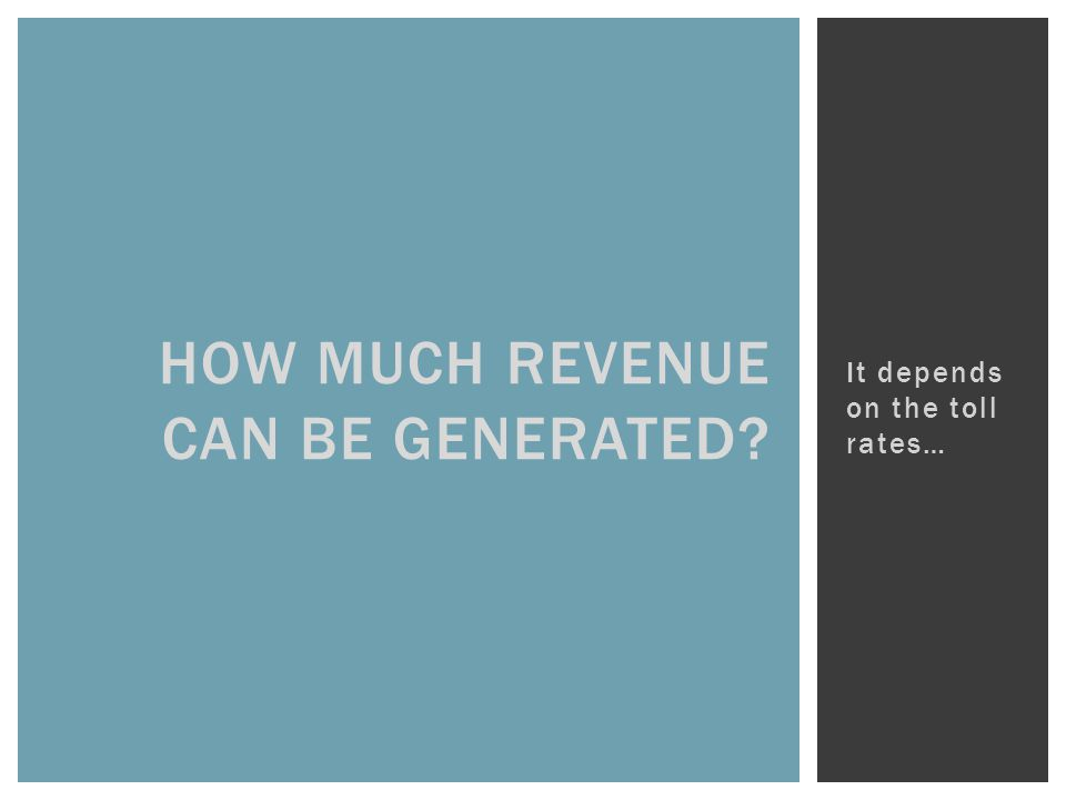 HOW MUCH REVENUE CAN BE GENERATED It depends on the toll rates…