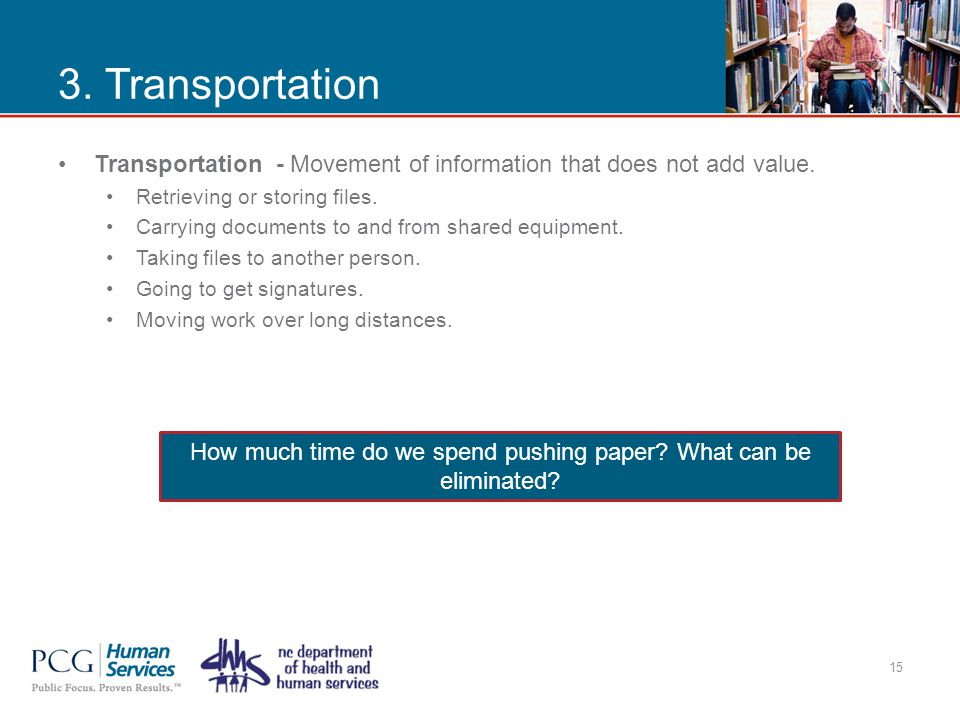 3. Transportation Transportation - Movement of information that does not add value.