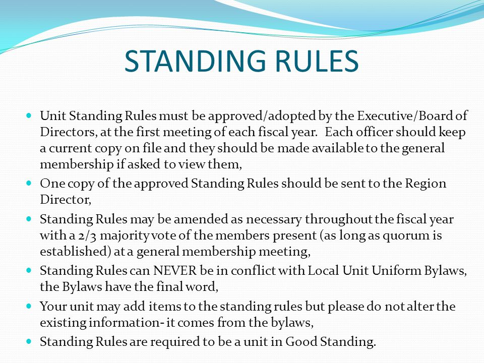 STANDING RULES Unit Standing Rules must be approved/adopted by the Executive/Board of Directors, at the first meeting of each fiscal year.