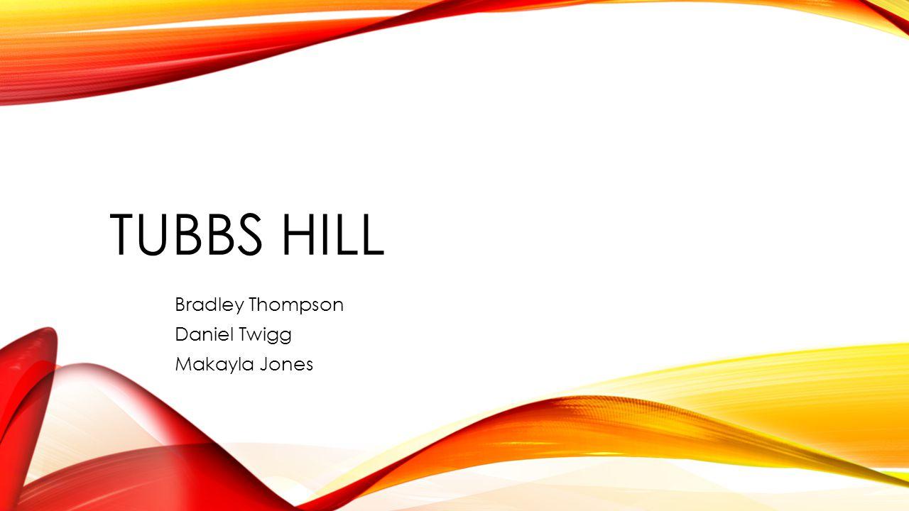 TUBBS HILL Bradley Thompson Daniel Twigg Makayla Jones