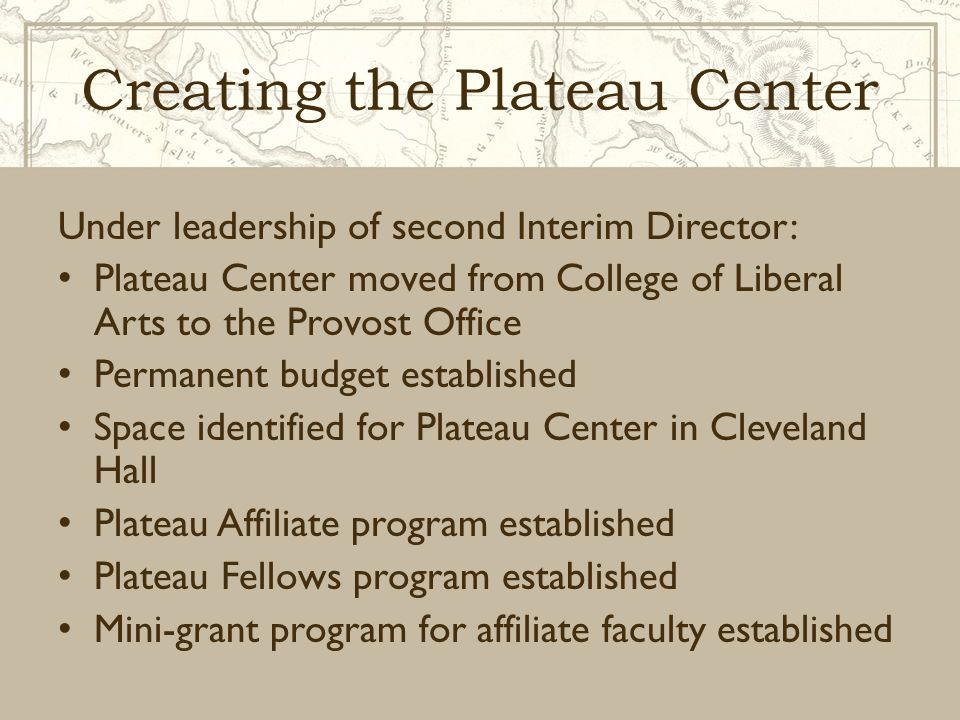 Creating the Plateau Center Under leadership of second Interim Director: Plateau Center moved from College of Liberal Arts to the Provost Office Perma