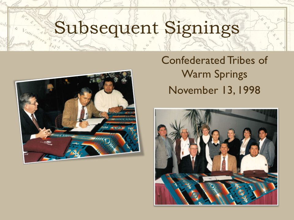 Subsequent Signings Confederated Tribes of Warm Springs November 13, 1998