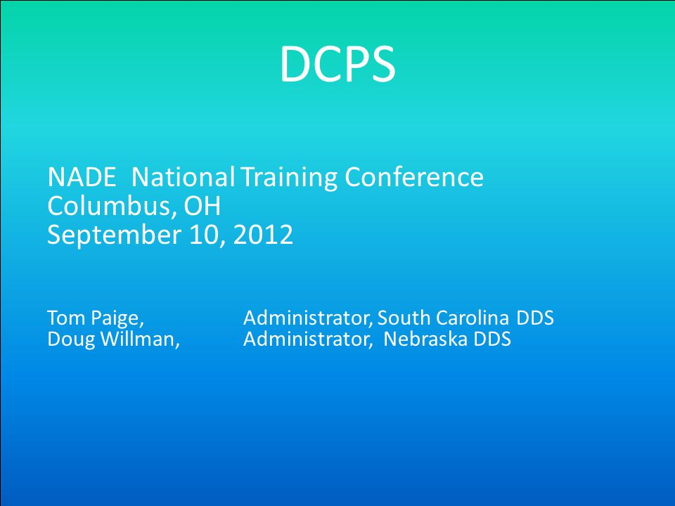 DCPS NADE National Training Conference Columbus, OH September 10, 2012 Tom Paige,Administrator, South Carolina DDS Doug Willman, Administrator, Nebraska DDS