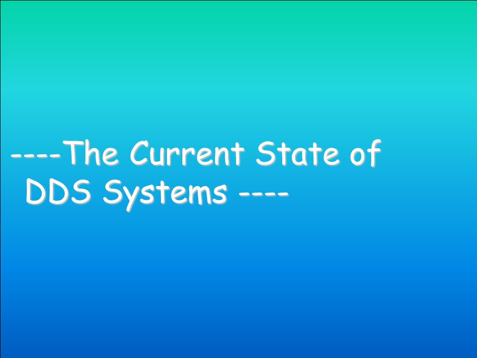 ----The Current State of DDS Systems ----