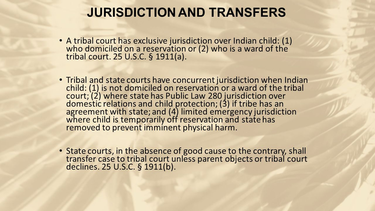 JURISDICTION AND TRANSFERS A tribal court has exclusive jurisdiction over Indian child: (1) who domiciled on a reservation or (2) who is a ward of the