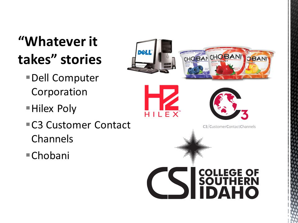 Whatever it takes stories  Dell Computer Corporation  Hilex Poly  C3 Customer Contact Channels  Chobani