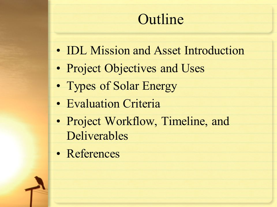 Outline IDL Mission and Asset Introduction Project Objectives and Uses Types of Solar Energy Evaluation Criteria Project Workflow, Timeline, and Deliv
