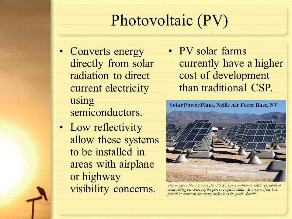 Photovoltaic (PV) Converts energy directly from solar radiation to direct current electricity using semiconductors. Low reflectivity allow these syste
