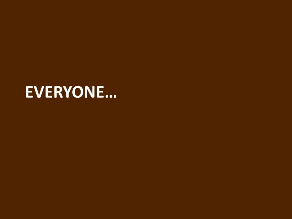 EVERYONE…