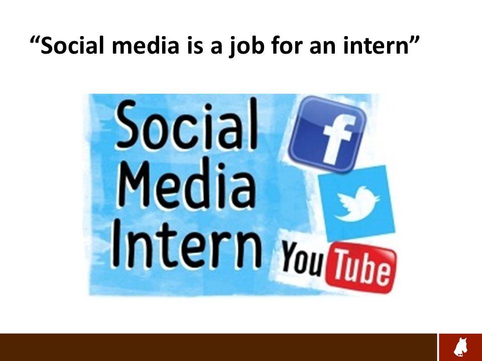 Social media is a job for an intern