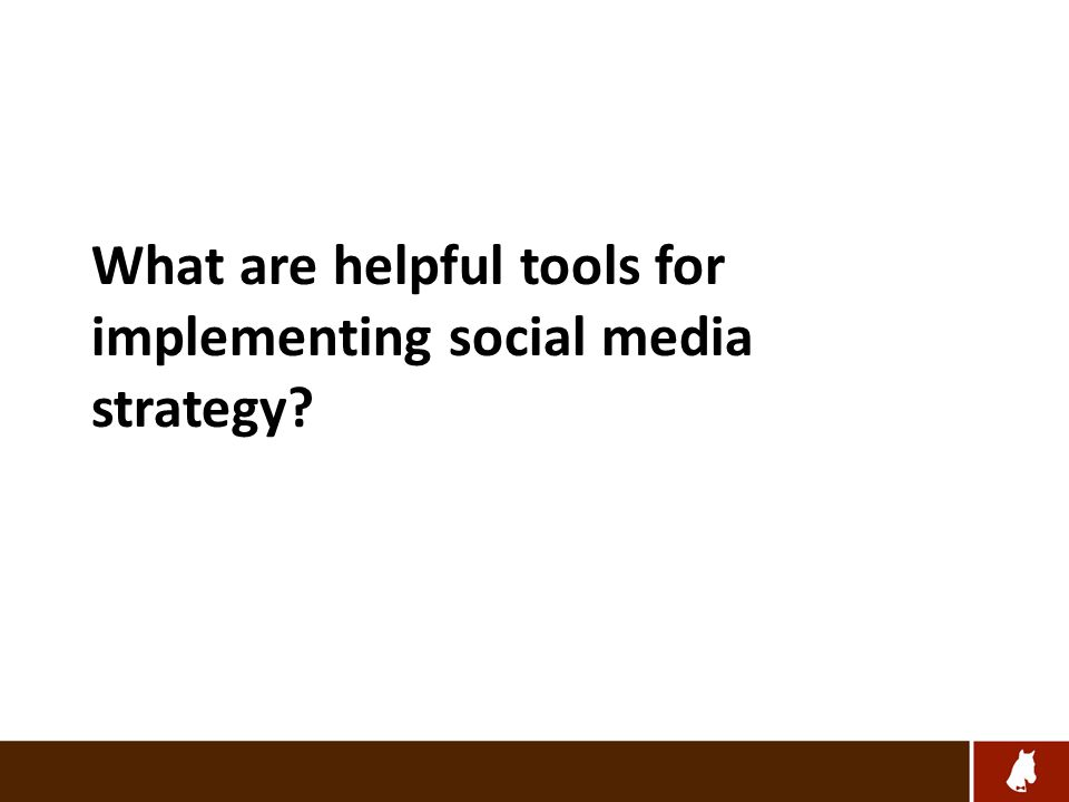 What are helpful tools for implementing social media strategy