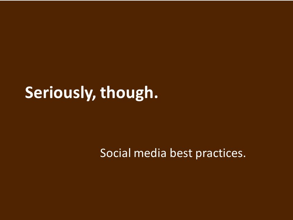 Seriously, though. Social media best practices.