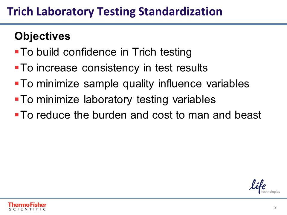 2 Proprietary & Confidential Objectives  To build confidence in Trich testing  To increase consistency in test results  To minimize sample quality influence variables  To minimize laboratory testing variables  To reduce the burden and cost to man and beast Trich Laboratory Testing Standardization Proper & Confidential