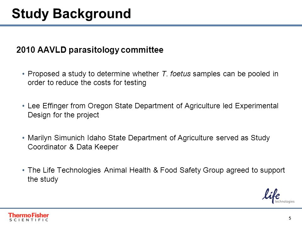 5 Proprietary & Confidential Study Background 2010 AAVLD parasitology committee Proposed a study to determine whether T. foetus samples can be pooled