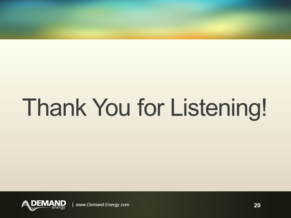 20 | www.Demand-Energy.com Thank You for Listening!