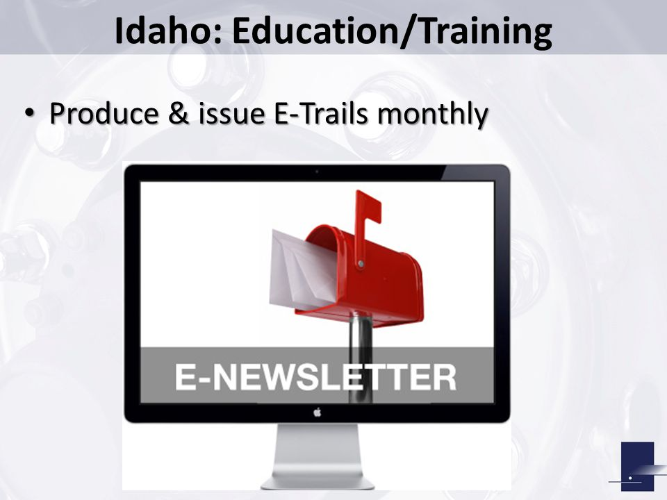 Idaho: Education/Training Formal slide show presentation Formal slide show presentation 1 on 1 discussions (attendees / presenters) 1 on 1 discussions (attendees / presenters) Attendance is tracked Attendance is tracked