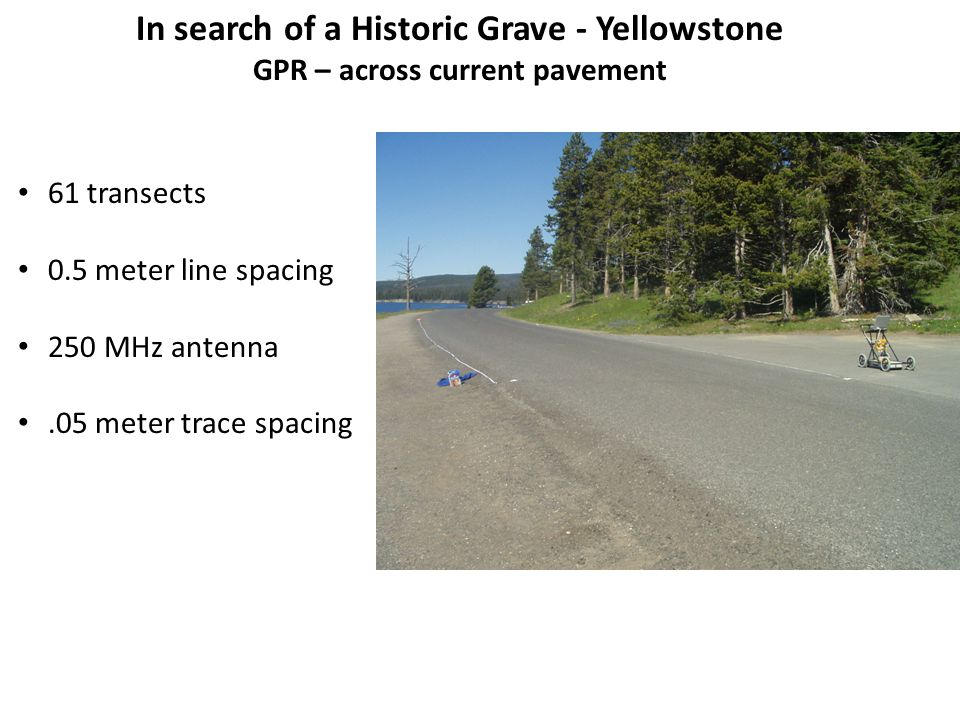5 transects and one time slice Dashed line shows disrupted reflectors marking trench Next: interpolate horizontal slices In search of a Historic Grave - Yellowstone Ground Penetrating Radar