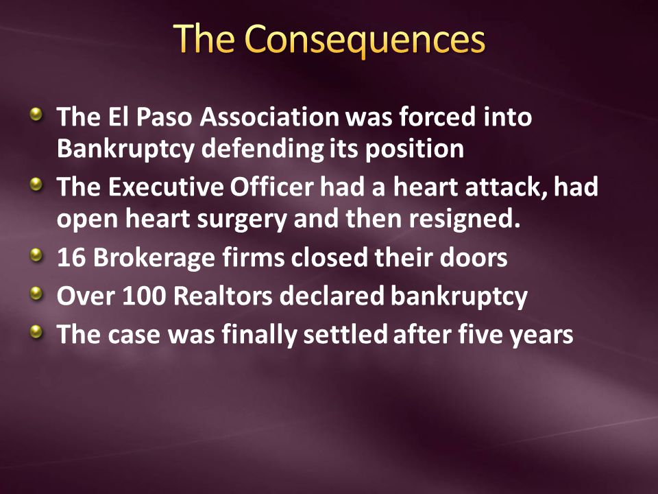 The El Paso Association was forced into Bankruptcy defending its position The Executive Officer had a heart attack, had open heart surgery and then resigned.
