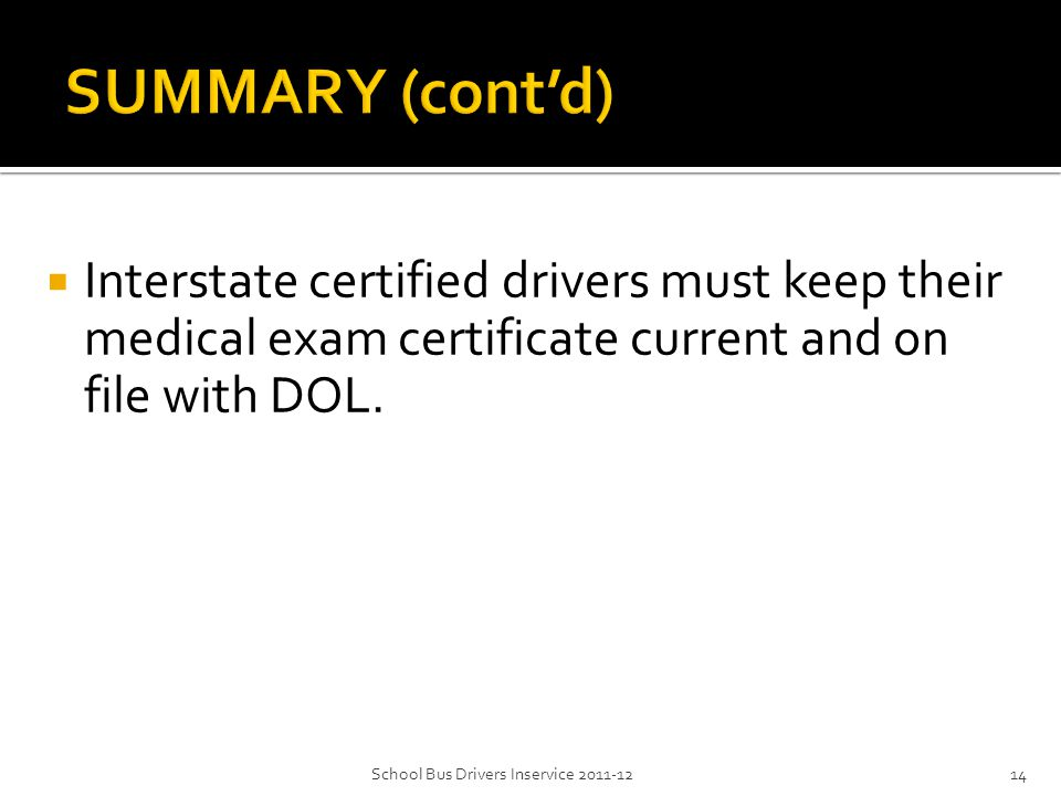  Interstate certified drivers must keep their medical exam certificate current and on file with DOL.