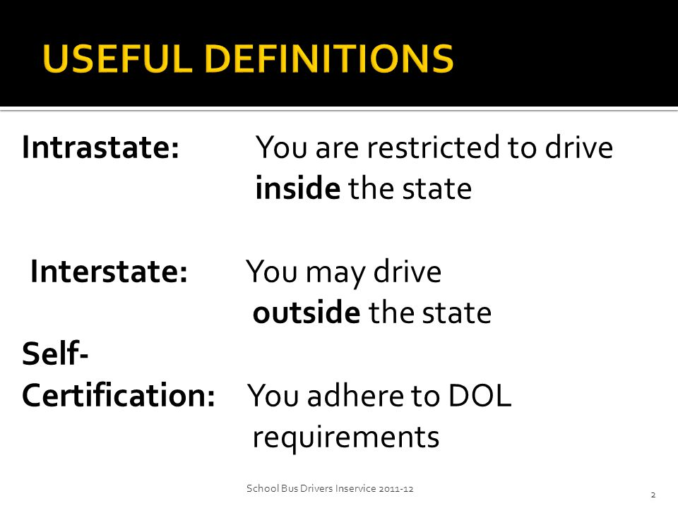 Intrastate  You will restrict your commercial driving to INSIDE the state with No Exceptions.