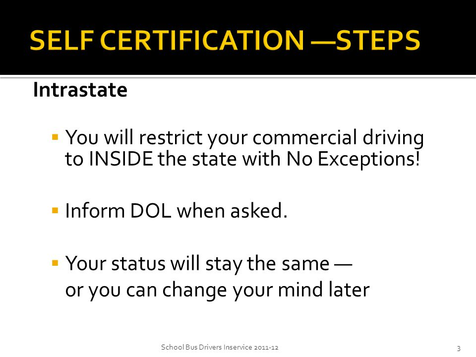  Interstate certified drivers must keep their medical exam certificate current and on file with DOL.