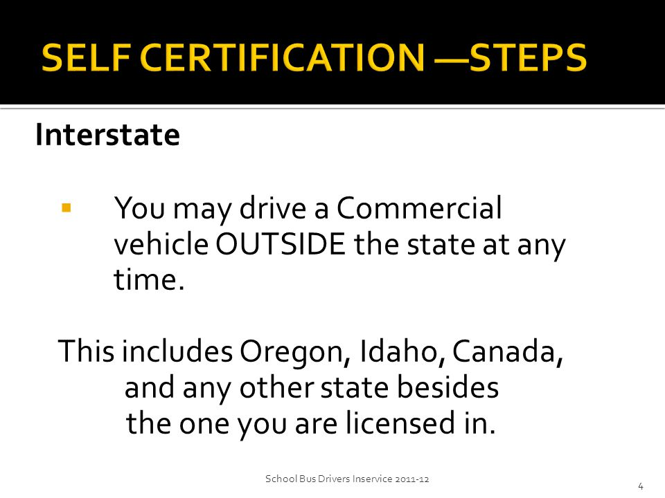 For Interstate, DOL will require a current copy of your:  Medical Examiner's Certificate 5School Bus Drivers Inservice 2011-12