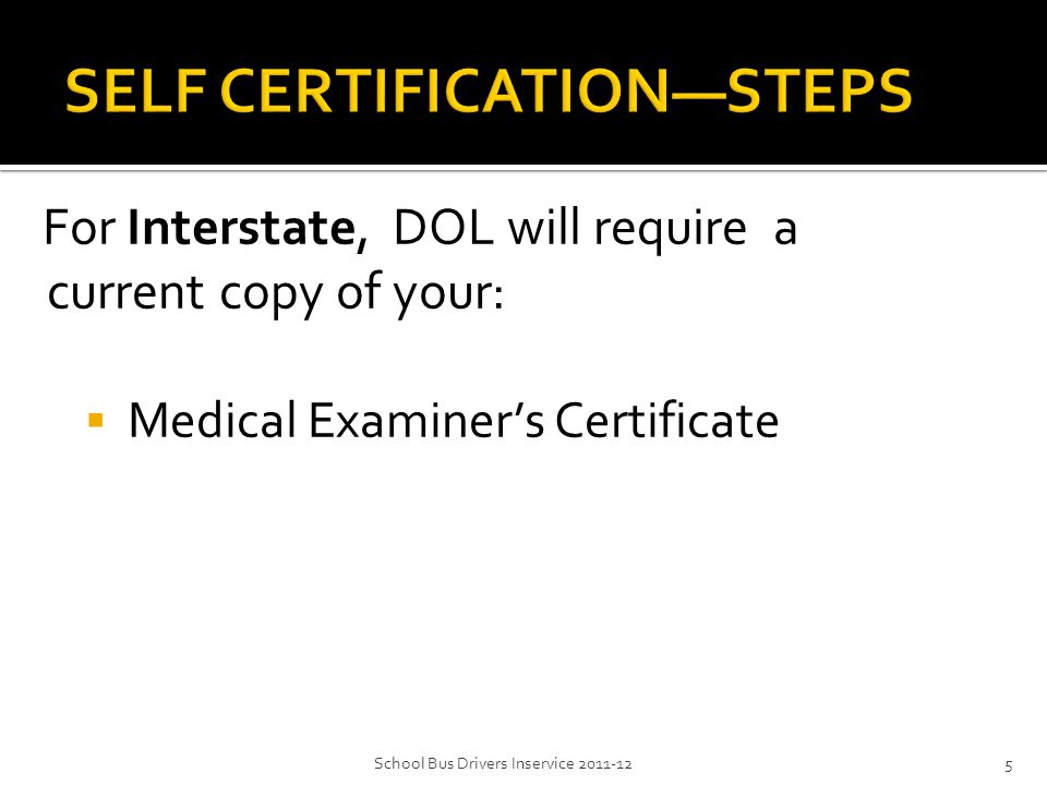 For Interstate, DOL will require a current copy of your:  Medical Examiner's Certificate 5School Bus Drivers Inservice