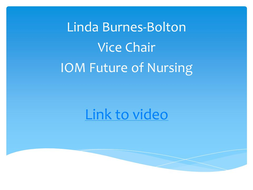 Link to video Linda Burnes-Bolton Vice Chair IOM Future of Nursing