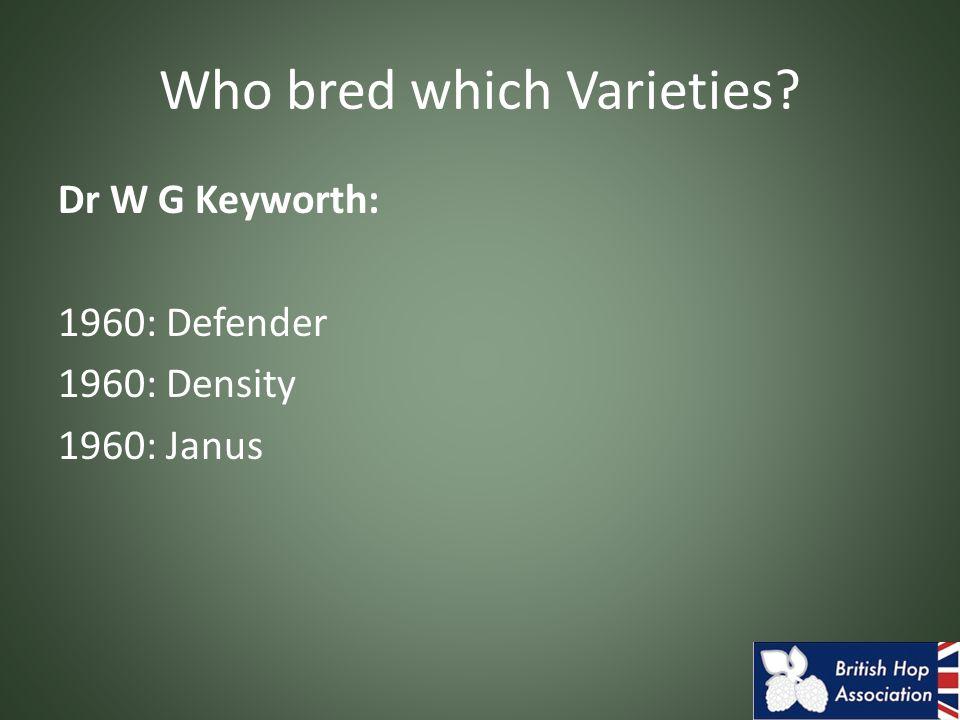 Dr W G Keyworth: 1960: Defender 1960: Density 1960: Janus Who bred which Varieties