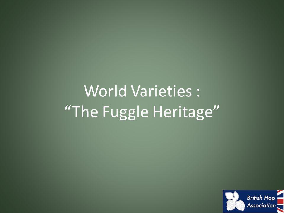 "World Varieties : ""The Fuggle Heritage"""