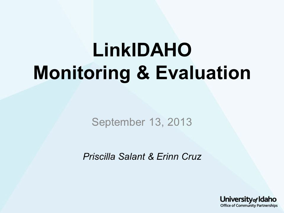 LinkIDAHO Monitoring & Evaluation September 13, 2013 Priscilla Salant & Erinn Cruz