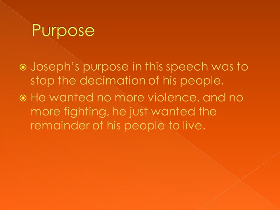  Joseph's purpose in this speech was to stop the decimation of his people.