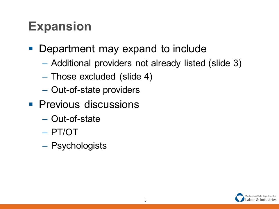 5 Expansion  Department may expand to include –Additional providers not already listed (slide 3) –Those excluded (slide 4) –Out-of-state providers  Previous discussions –Out-of-state –PT/OT –Psychologists