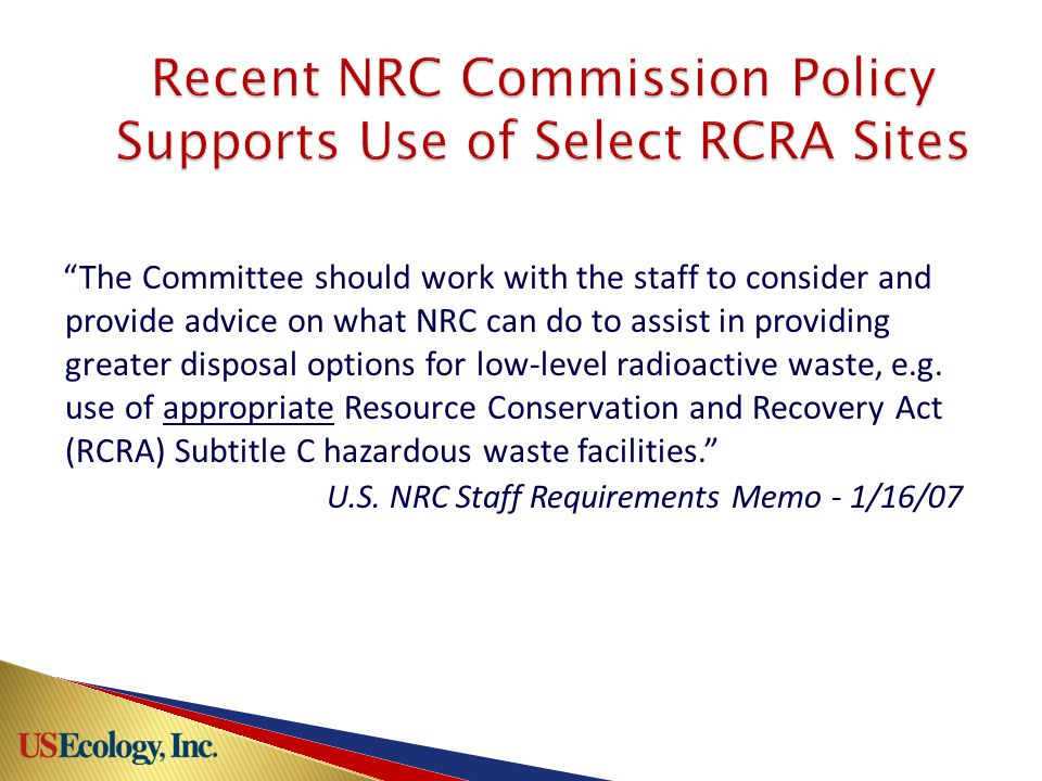 The Committee should work with the staff to consider and provide advice on what NRC can do to assist in providing greater disposal options for low-level radioactive waste, e.g.