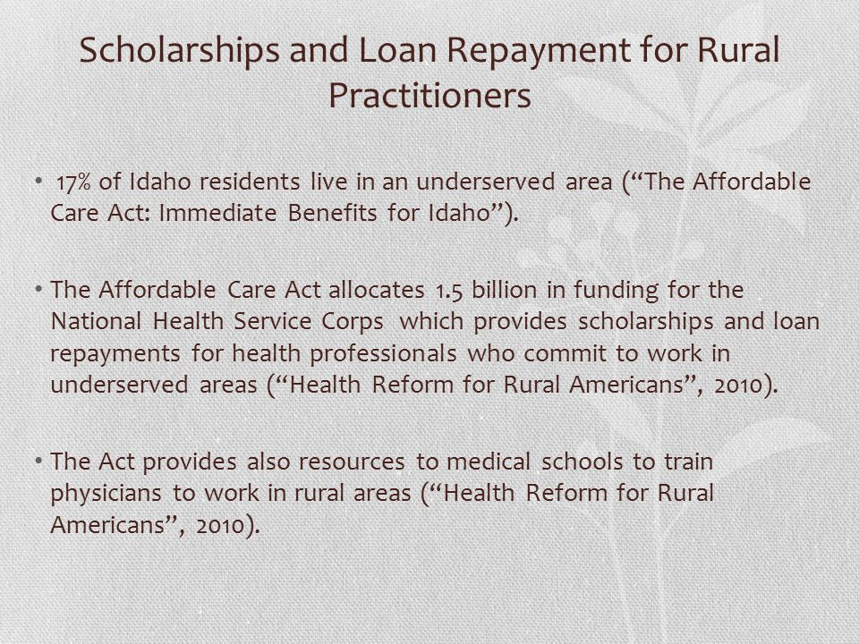 Scholarships and Loan Repayment for Rural Practitioners 17% of Idaho residents live in an underserved area ( The Affordable Care Act: Immediate Benefits for Idaho ).
