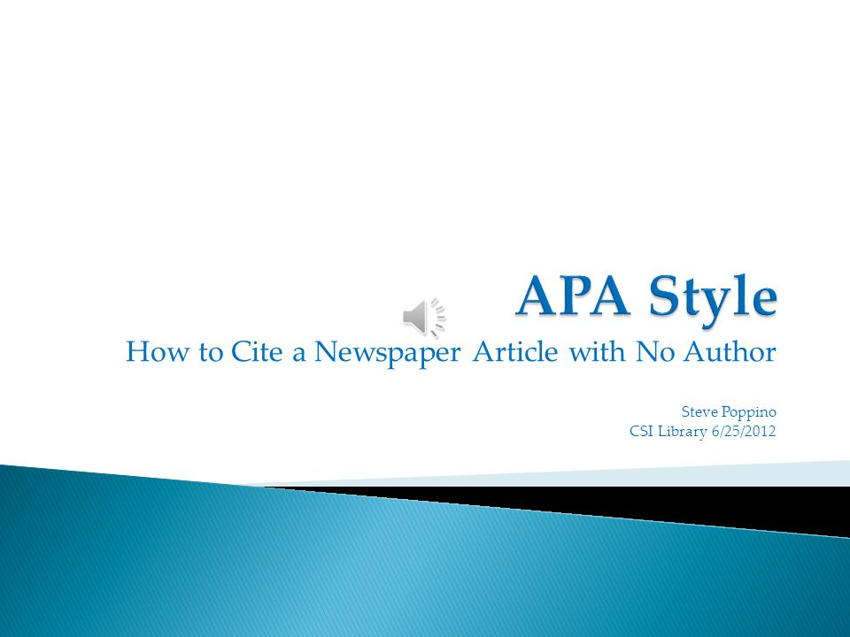 How to Cite a Newspaper Article with No Author Steve Poppino CSI Library 6/25/2012