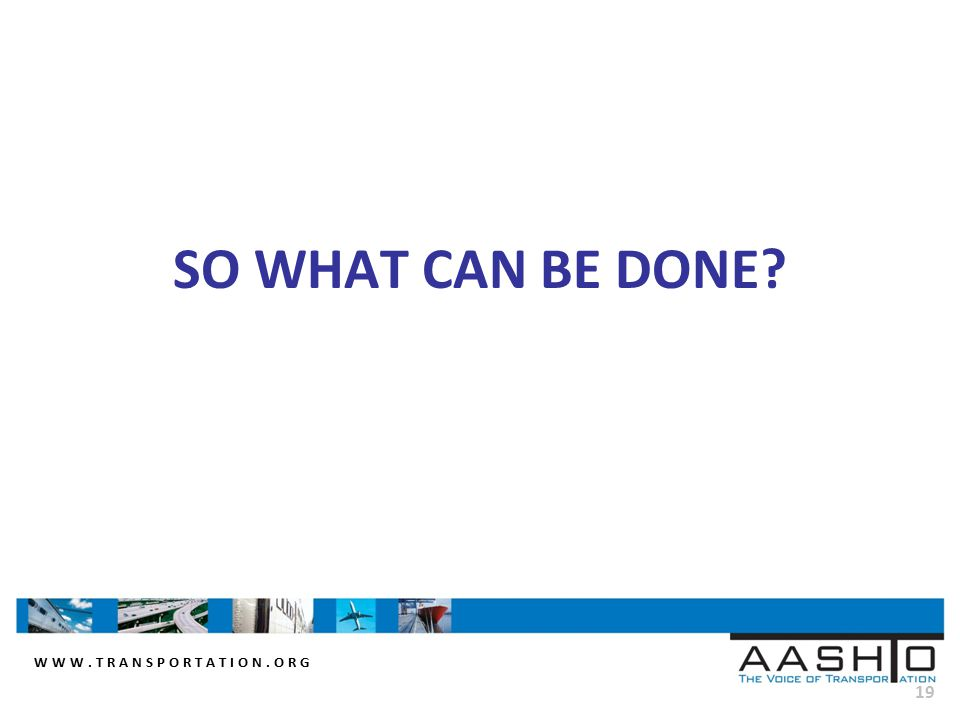 WWW.TRANSPORTATION.ORG 19 SO WHAT CAN BE DONE?