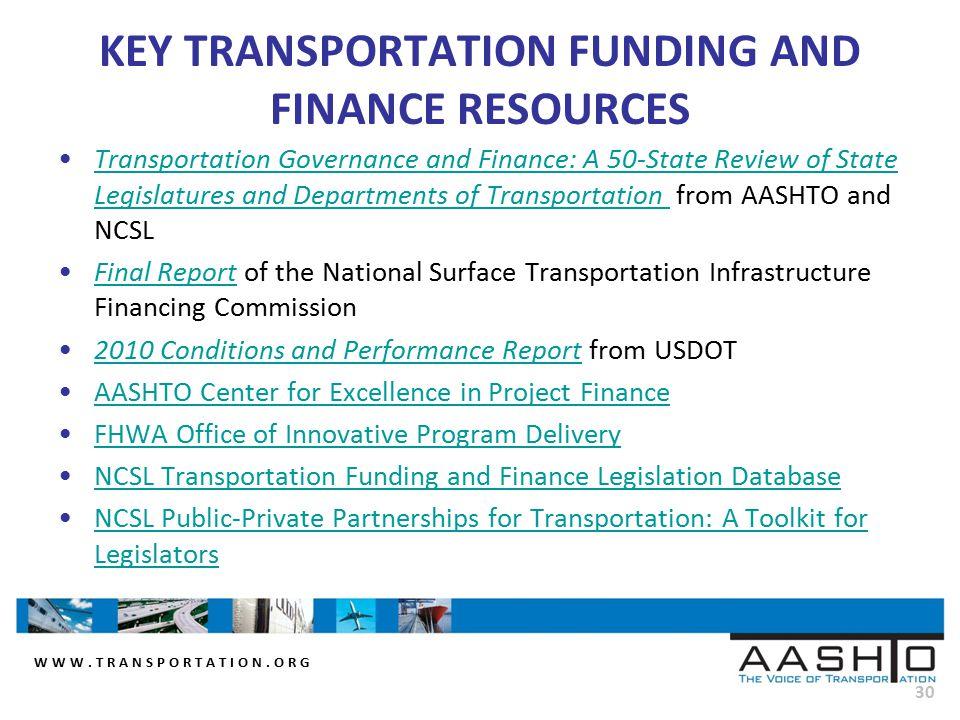 WWW.TRANSPORTATION.ORG 30 KEY TRANSPORTATION FUNDING AND FINANCE RESOURCES Transportation Governance and Finance: A 50-State Review of State Legislatu