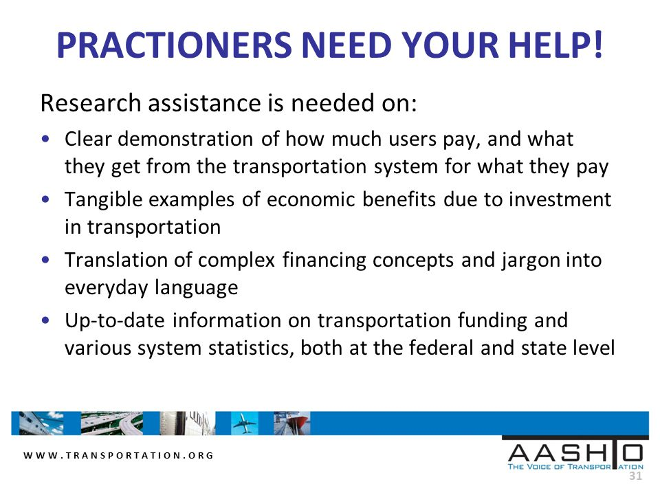 WWW.TRANSPORTATION.ORG 31 PRACTIONERS NEED YOUR HELP! Research assistance is needed on: Clear demonstration of how much users pay, and what they get f