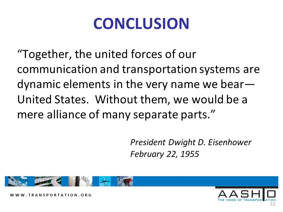 """WWW.TRANSPORTATION.ORG 32 CONCLUSION """"Together, the united forces of our communication and transportation systems are dynamic elements in the very nam"""