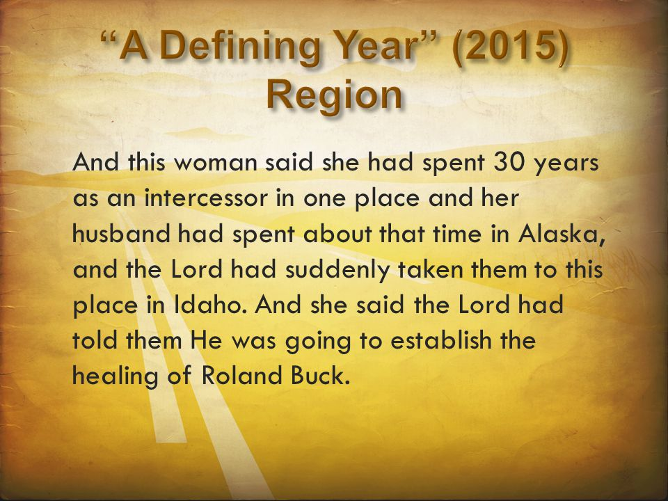 And this woman said she had spent 30 years as an intercessor in one place and her husband had spent about that time in Alaska, and the Lord had sudden