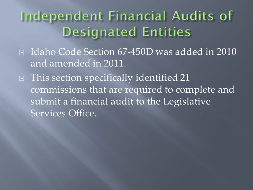  For all entities identified in the preceding statutes, the following guidelines were provided to determine when an audit was required:  Entity annual expenditures (from all sources) in excess of $250,000 require an annual audit submitted no later than 9 months after the end of the fiscal year.