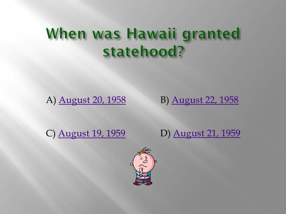 A) August 20, 1958August 20, 1958B) August 22, 1958August 22, 1958 D) August 21, 1959August 21, 1959 C) August 19, 1959August 19, 1959