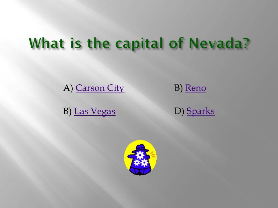A) Carson CityCarson CityB) RenoReno B) Las VegasLas Vegas D) SparksSparks