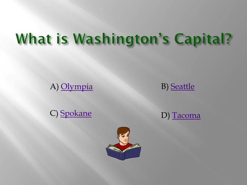 A) OlympiaOlympia B) SeattleSeattle C) SpokaneSpokane D) TacomaTacoma