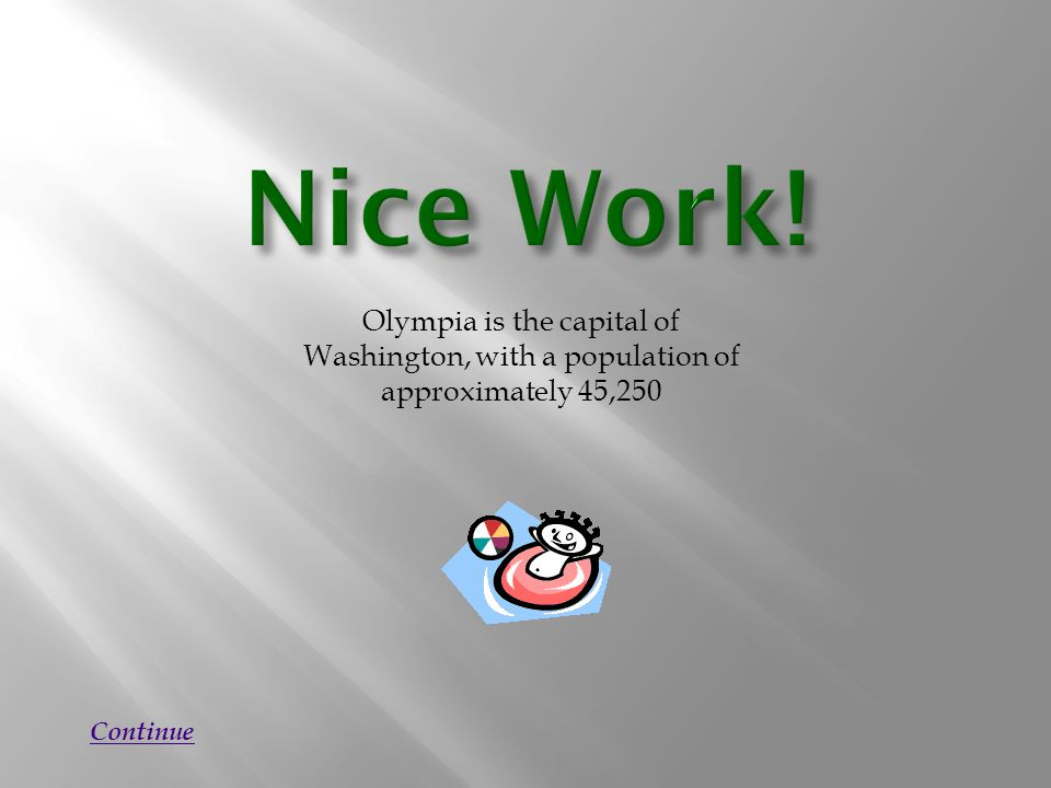 Olympia is the capital of Washington, with a population of approximately 45,250 Continue