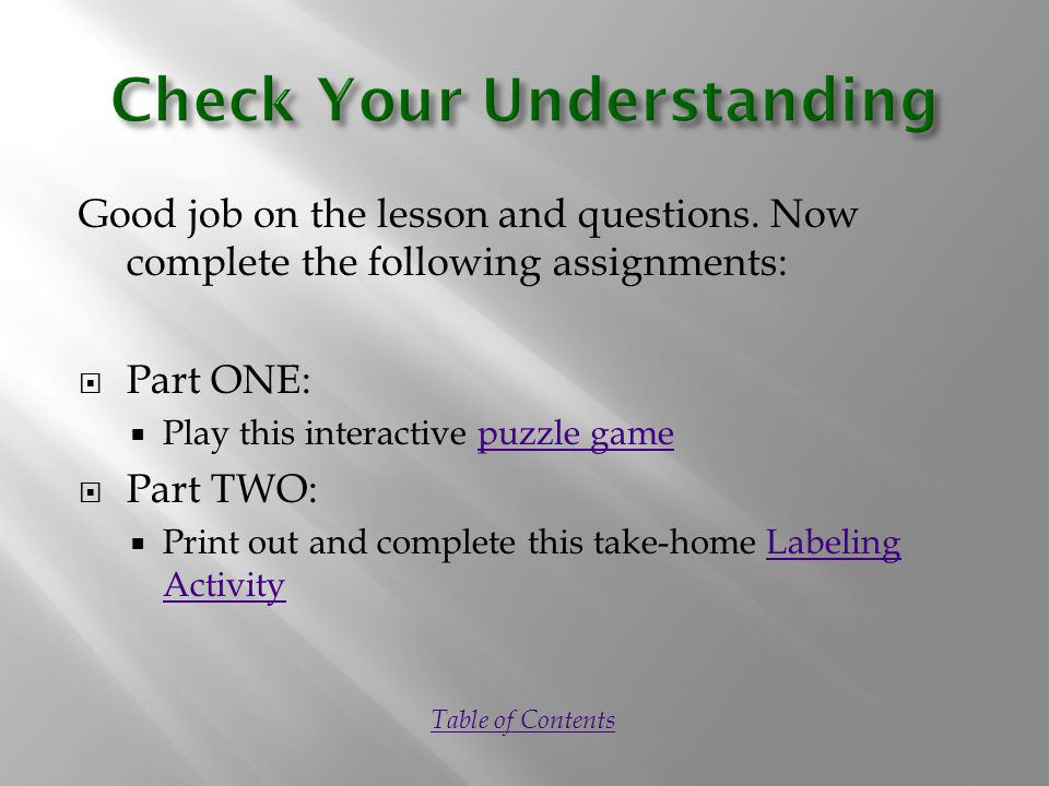 Good job on the lesson and questions. Now complete the following assignments:  Part ONE:  Play this interactive puzzle gamepuzzle game  Part TWO: 